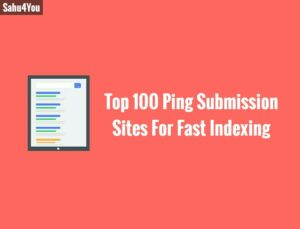 Top 100 Ping Submission Websites For Fast Indexing, Website Ko Search Engine Me Fast Indexing Ke Liye