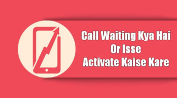 Call Waiting Kya Hai? Call Waiting Ko Activate/Enable Kaise Kare