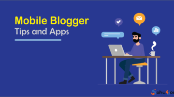 Mobile Me Blogging Kare, Blogger Ke Liye 20 Jaruri Apps