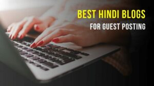 Guest Posting के लिए Best Indian Blogs 2021