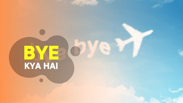 BYE Full Form in Hindi