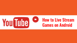 How to Live Stream Games on Android