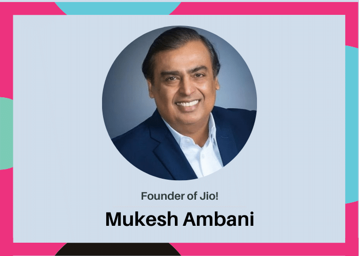 Founder of Jio Mukesh Ambani