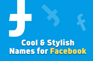 Facebook Stylish Names – Unique Stylish Names for FB 2021