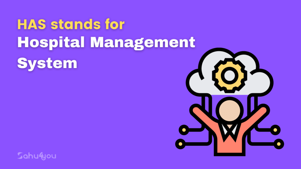 HAS stands for Hospital Management System