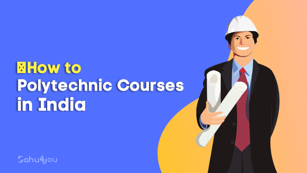 Polytechnic Course Details - Fees, Eligibility, Admission Process & Jobs, Syllabus